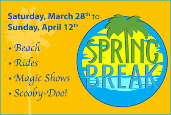 Spring Break - Saturday, March 28th to Sunday, April 12th - Beach, Rides, Magic Shows, Scooby-Doo!