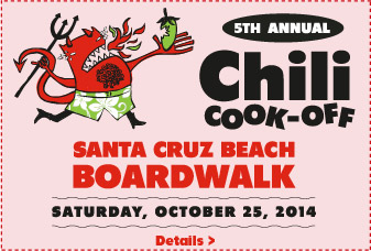 5th annual chili cook-off; santa cruz beach boardwalk, saturday, oct 25, 2014, more details >.